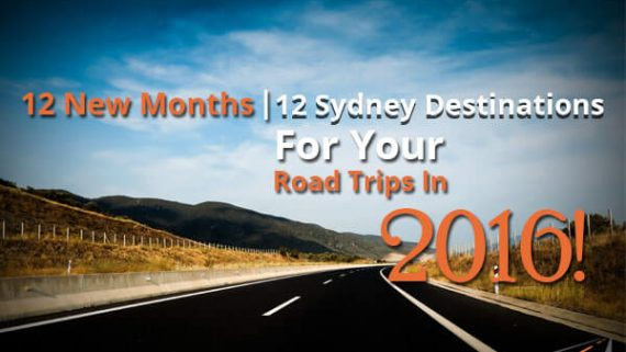 12 New Months | 12 Sydney Destinations For Your Road Trips In 2016!