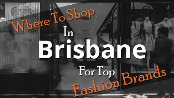 Where To Shop In Brisbane For Top Fashion Brands