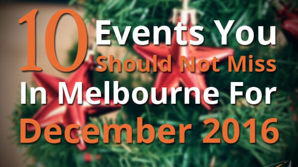 10 Events You Should Not Miss In Melbourne For December 2016