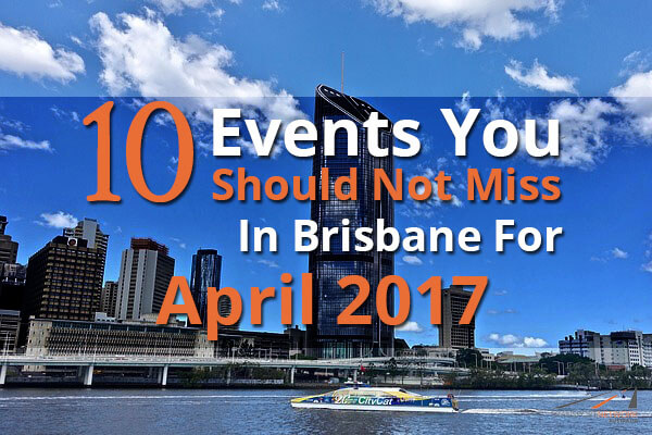 10 Events You Should Not Miss In Brisbane For April 2017