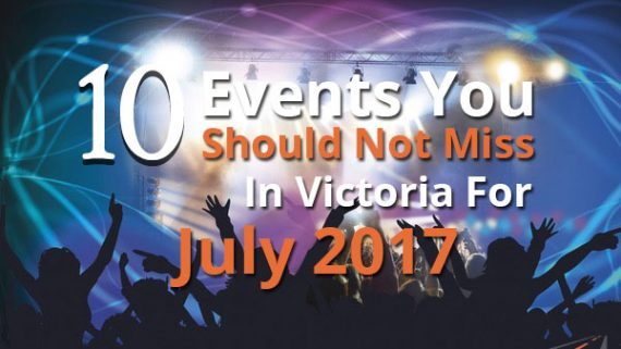 10 Events You Should Not Miss In Victoria For July 2017