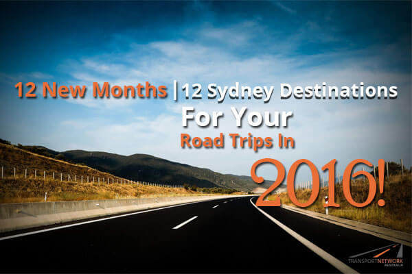 12 New Months  12 Sydney Destinations For Your Road Trips In 2016