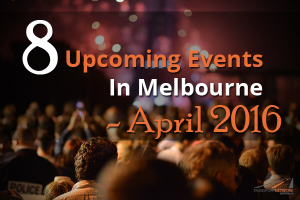 8 Upcoming Events In Melbourne – April 2016