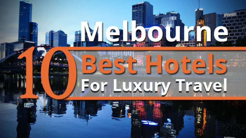 Melbourne 10 Best Hotels For Luxury Travel