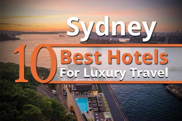 Sydney 10 Best Hotels For Luxury Travel