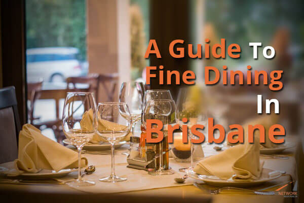 A Guide To Fine Dining In Brisbane