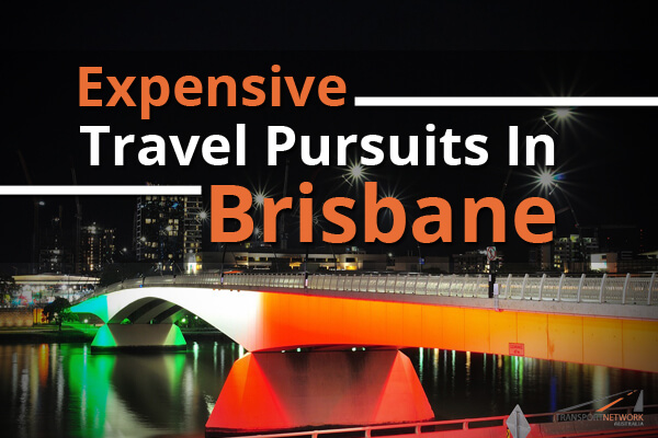 Expensive Travel Pursuits In Brisbane