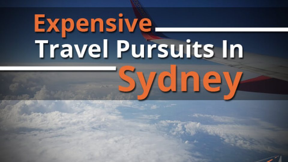Expensive Travel Pursuits In Sydney