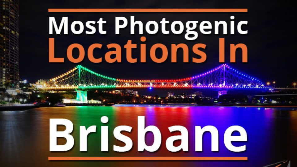 Most Photogenic Locations In Brisbane