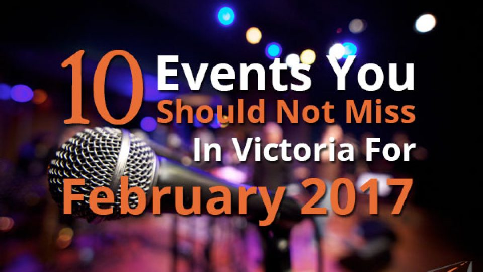 10 Events You Should Not Miss In Victoria For February 2017