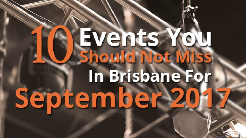 10 Events You Should Not Miss In Brisbane For September 2017